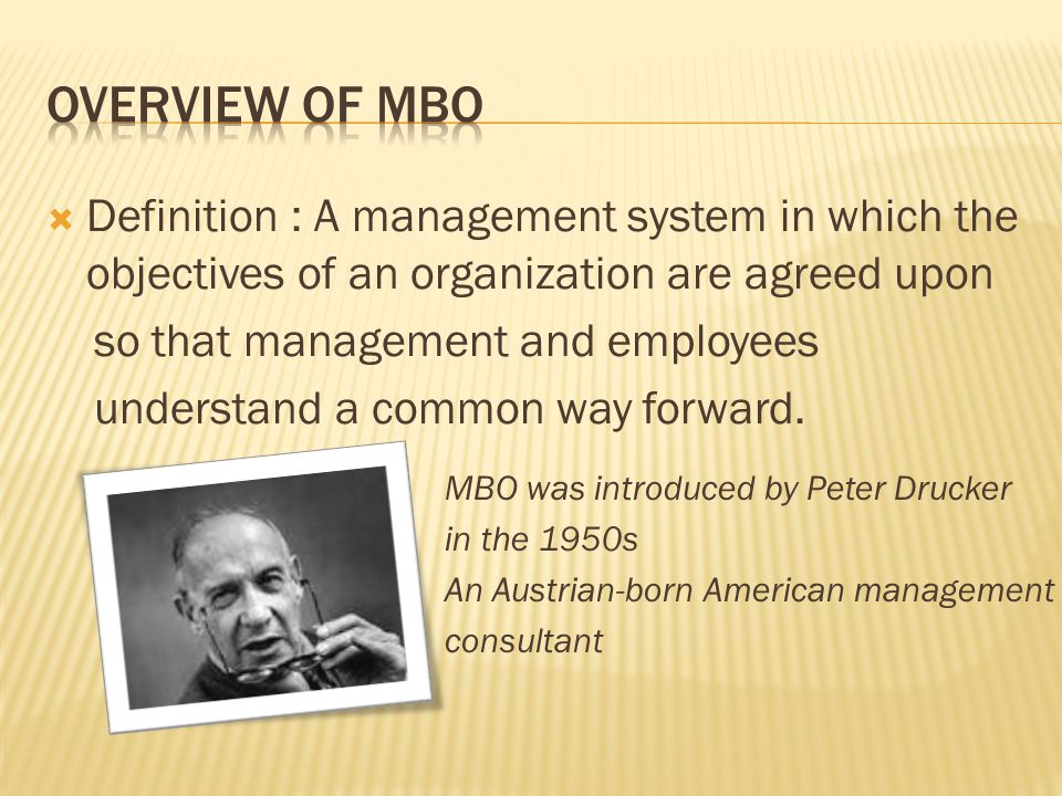  Definition : A management system in which the objectives of an organization are agreed upon so that management and employees understand a common way forward.