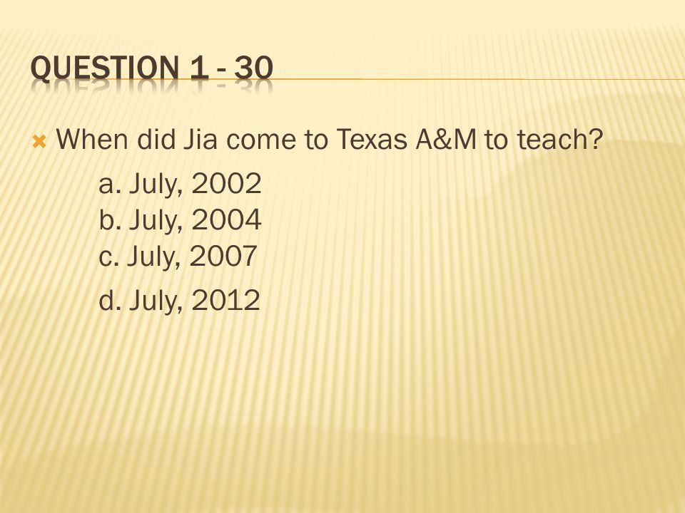  When did Jia come to Texas A&M to teach? a. July, 2002 b. July, 2004 c. July, 2007 d. July, 2012