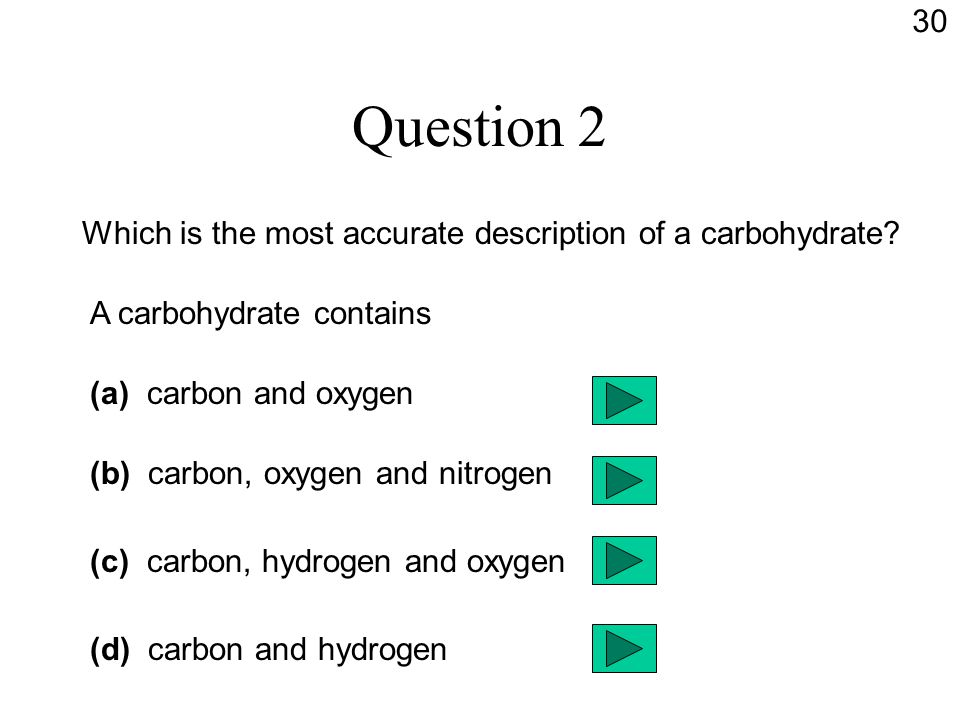 Question 2 Which is the most accurate description of a carbohydrate.