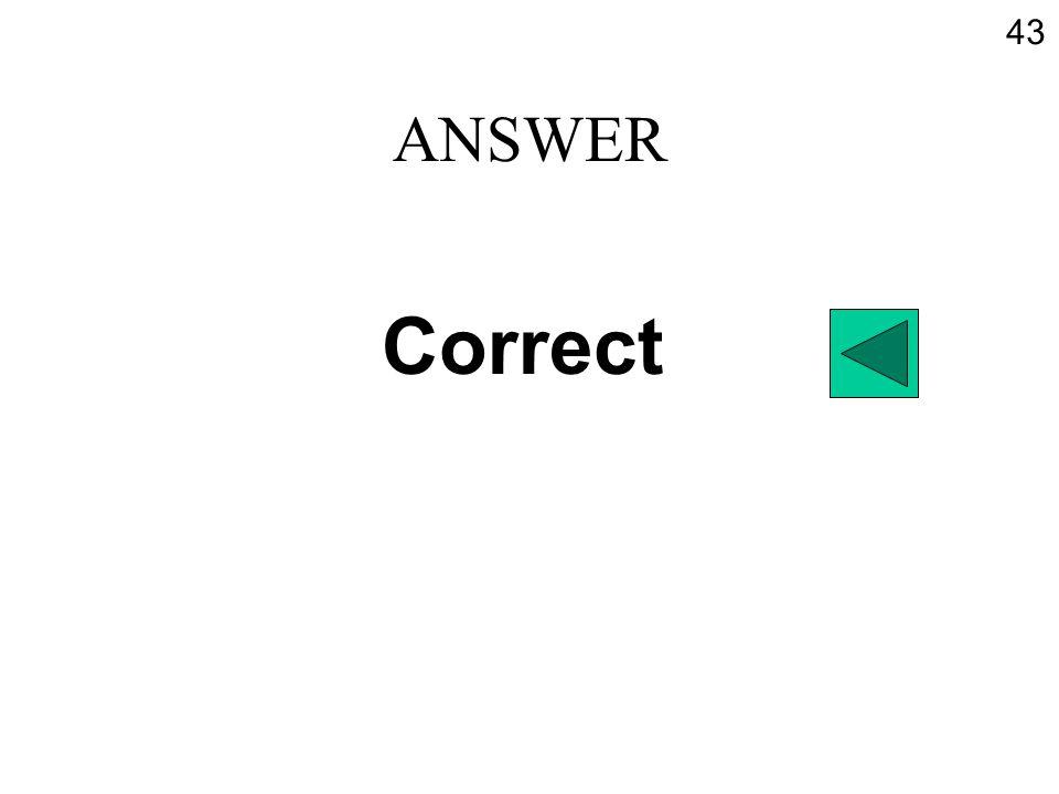 ANSWER Correct 43
