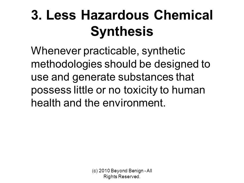 3. Less Hazardous Chemical Synthesis Whenever practicable, synthetic methodologies should be designed to use and generate substances that possess litt