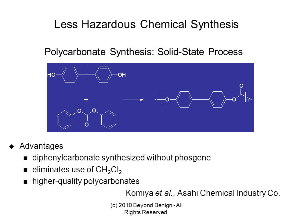 Less Hazardous Chemical Synthesis  Advantages diphenylcarbonate synthesized without phosgene eliminates use of CH 2 Cl 2 higher-quality polycarbonate