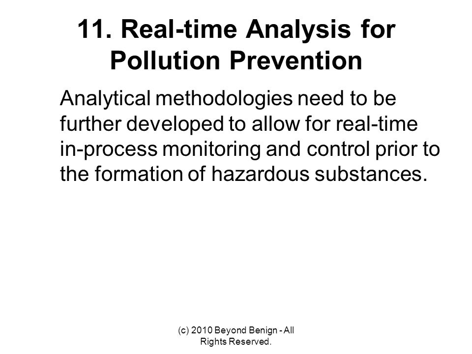 11. Real-time Analysis for Pollution Prevention Analytical methodologies need to be further developed to allow for real-time in-process monitoring and