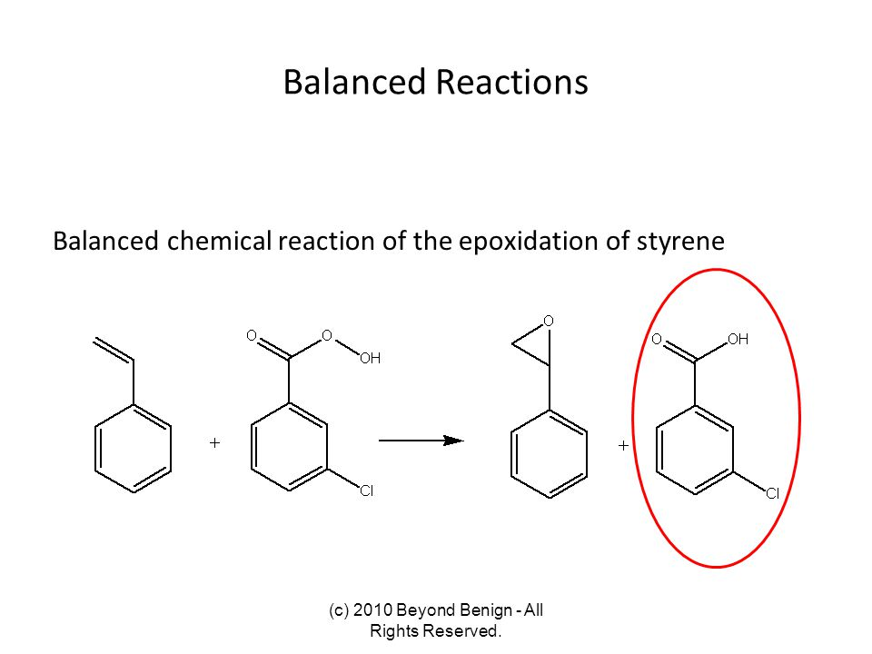 Balanced Reactions Balanced chemical reaction of the epoxidation of styrene (c) 2010 Beyond Benign - All Rights Reserved.