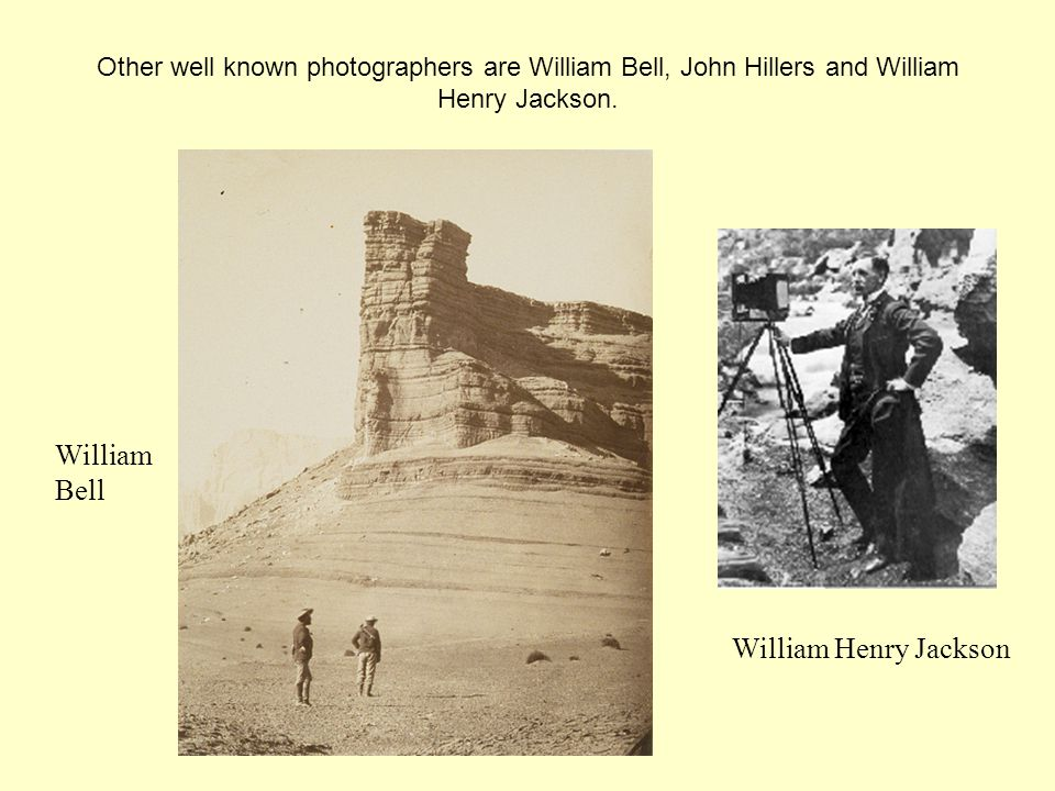 Other well known photographers are William Bell, John Hillers and William Henry Jackson.
