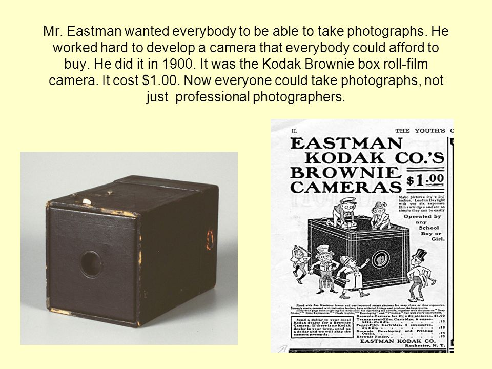 Mr.Eastman wanted everybody to be able to take photographs.