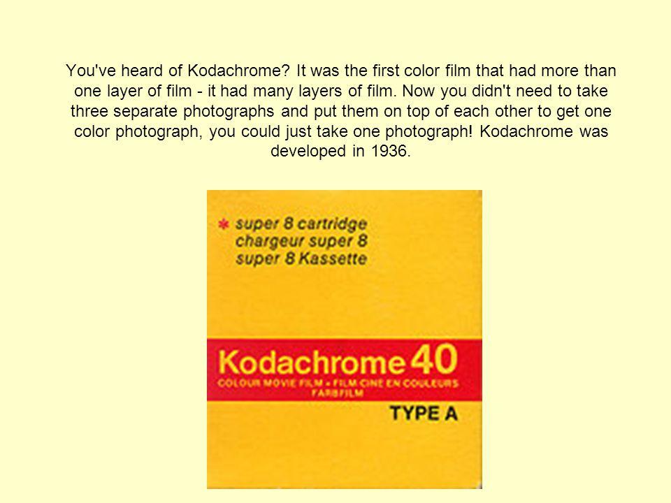You ve heard of Kodachrome.