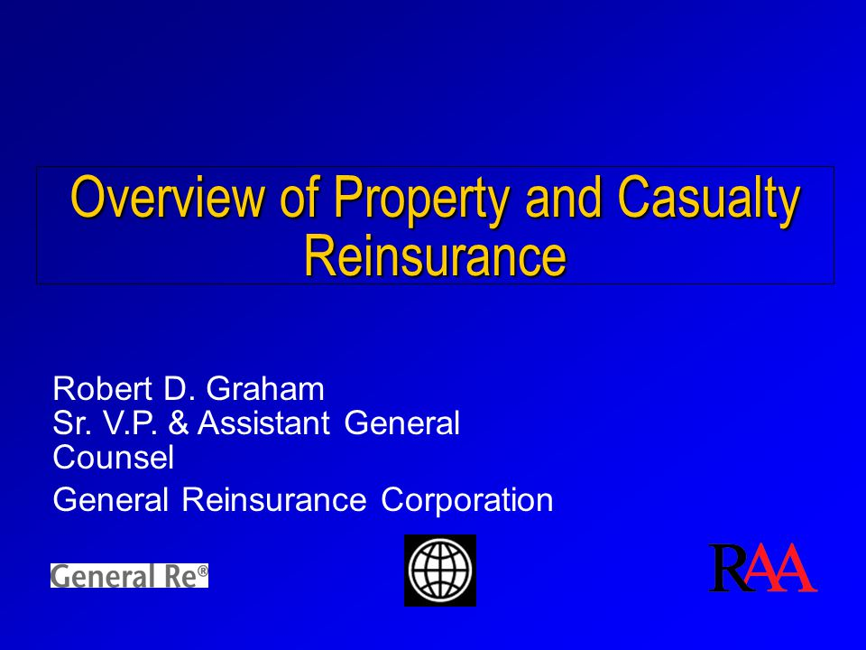 Overview of Property and Casualty Reinsurance Robert D.