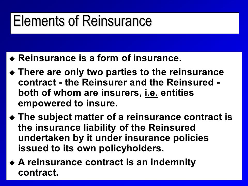 Elements of Reinsurance  Reinsurance is a form of insurance.