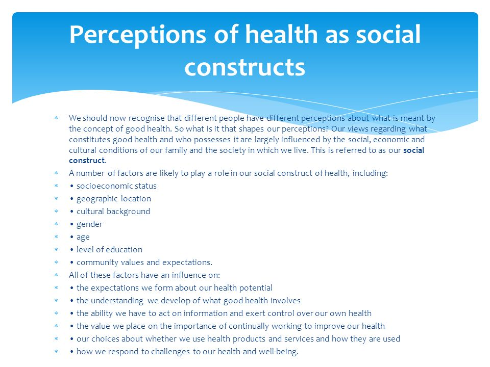  We should now recognise that different people have different perceptions about what is meant by the concept of good health. So what is it that shape