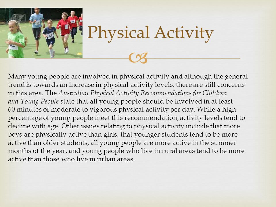  Physical Activity Many young people are involved in physical activity and although the general trend is towards an increase in physical activity lev