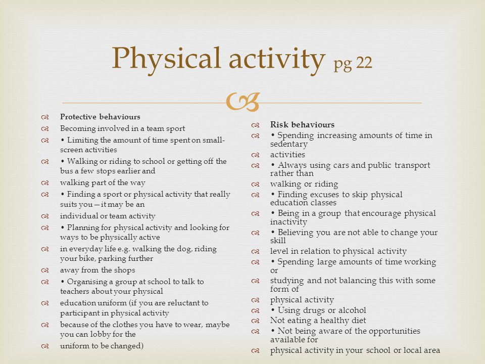  Physical activity pg 22  Protective behaviours  Becoming involved in a team sport  Limiting the amount of time spent on small- screen activities