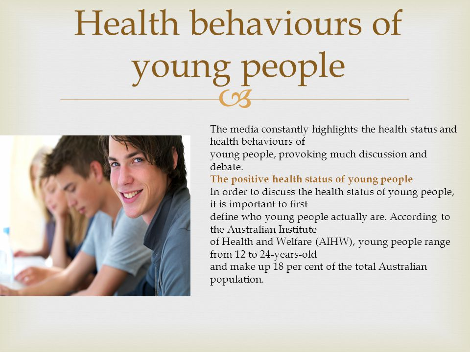  Health behaviours of young people The media constantly highlights the health status and health behaviours of young people, provoking much discussion