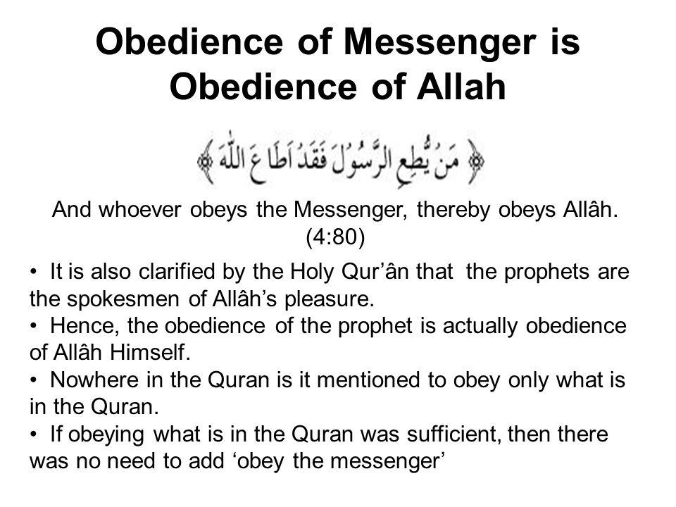 Obedience of Messenger is Obedience of Allah And whoever obeys the Messenger, thereby obeys Allâh.