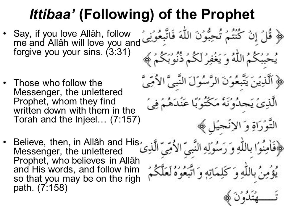 Ittibaa' (Following) of the Prophet Say, if you love Allâh, follow me and Allâh will love you and forgive you your sins.