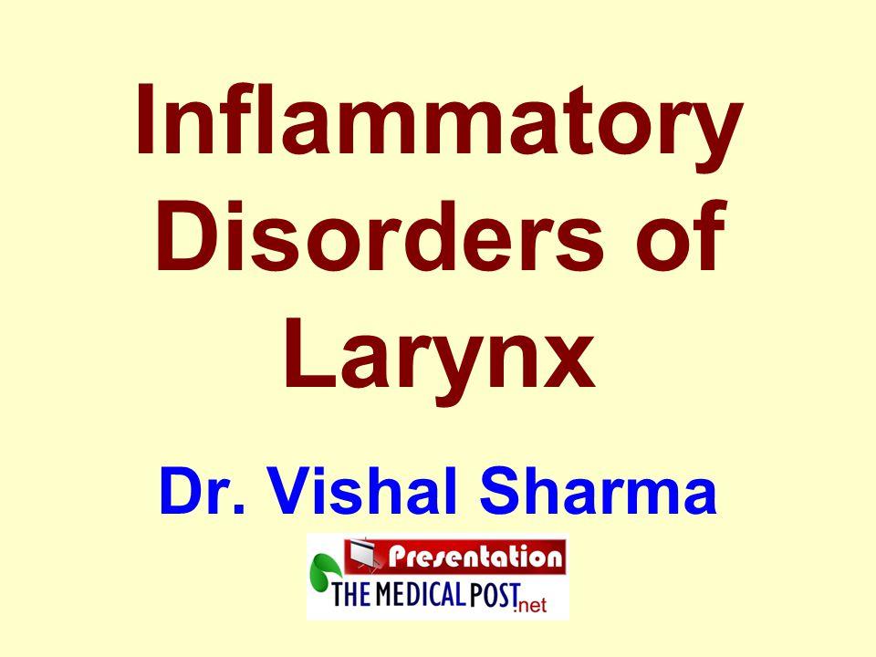 Inflammatory Disorders of Larynx Dr. Vishal Sharma
