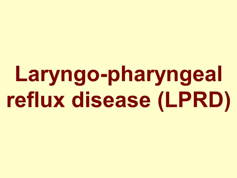 Laryngo-pharyngeal reflux disease (LPRD)