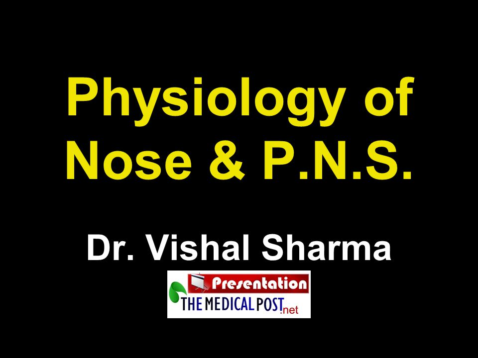 Physiology of Nose & P.N.S. Dr. Vishal Sharma