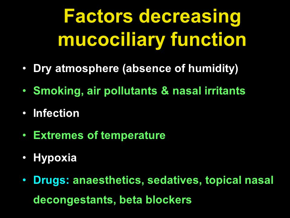 Factors decreasing mucociliary function Dry atmosphere (absence of humidity) Smoking, air pollutants & nasal irritants Infection Extremes of temperatu