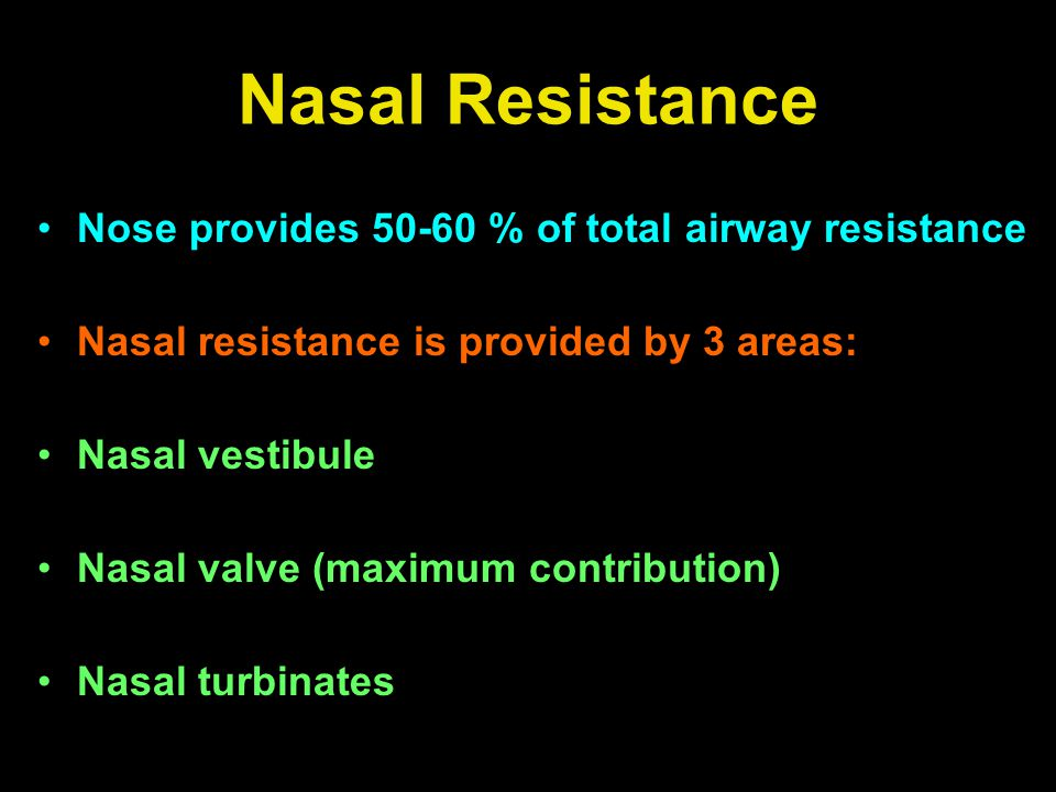 Nasal Resistance Nose provides 50-60 % of total airway resistance Nasal resistance is provided by 3 areas: Nasal vestibule Nasal valve (maximum contri