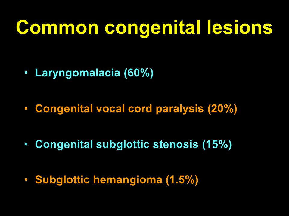 Congenital saccular cyst Due to obstruction of orifice of saccule in laryngeal ventricle 40% congenital cysts found within hours of birth 95% of infants have symptoms within 6 months C/F: Inspiratory stridor improves on extension of head, cyanosis, feeding problem & failure to thrive