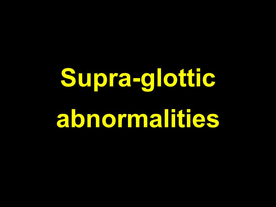 Congenital laryngocoele Air filled dilatation of ventricular sinus of Morgagni C/F: 1.