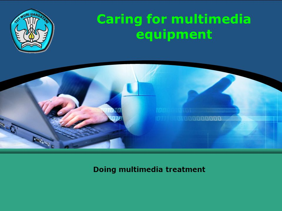 Caring for multimedia equipment Doing multimedia treatment