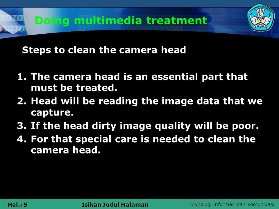 Teknologi Informasi dan Komunikasi Hal.: 5Isikan Judul Halaman Doing multimedia treatment Steps to clean the camera head 1.The camera head is an essential part that must be treated.