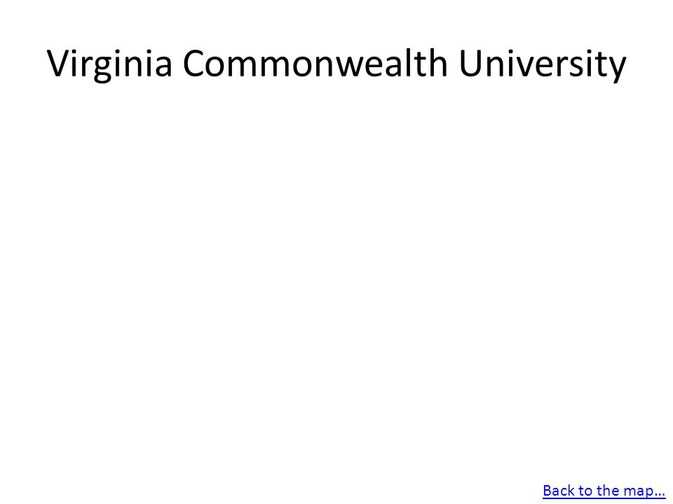 Virginia Commonwealth University Back to the map…