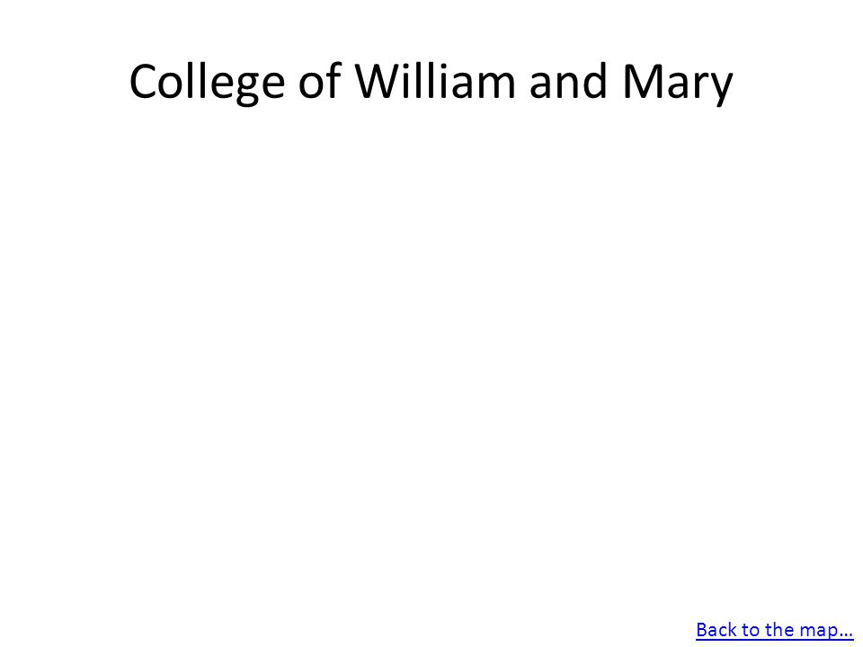 College of William and Mary Back to the map…