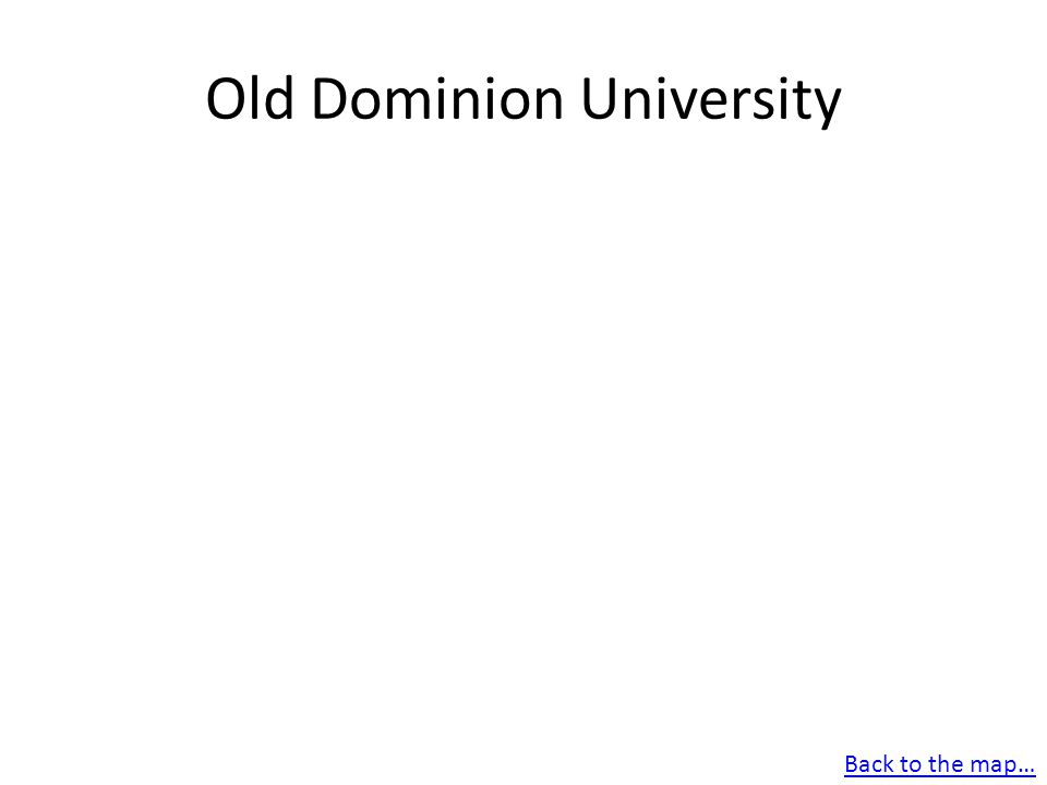 Old Dominion University Back to the map…