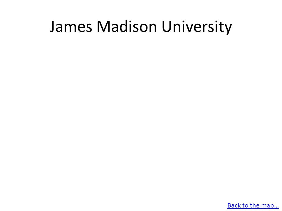 James Madison University Back to the map…