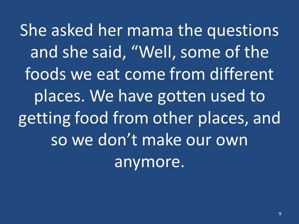 She asked her mama the questions and she said, Well, some of the foods we eat come from different places.