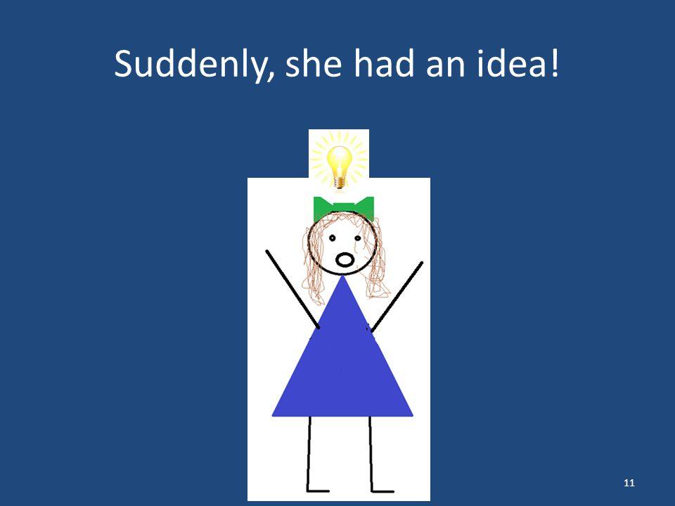 Suddenly, she had an idea! 11