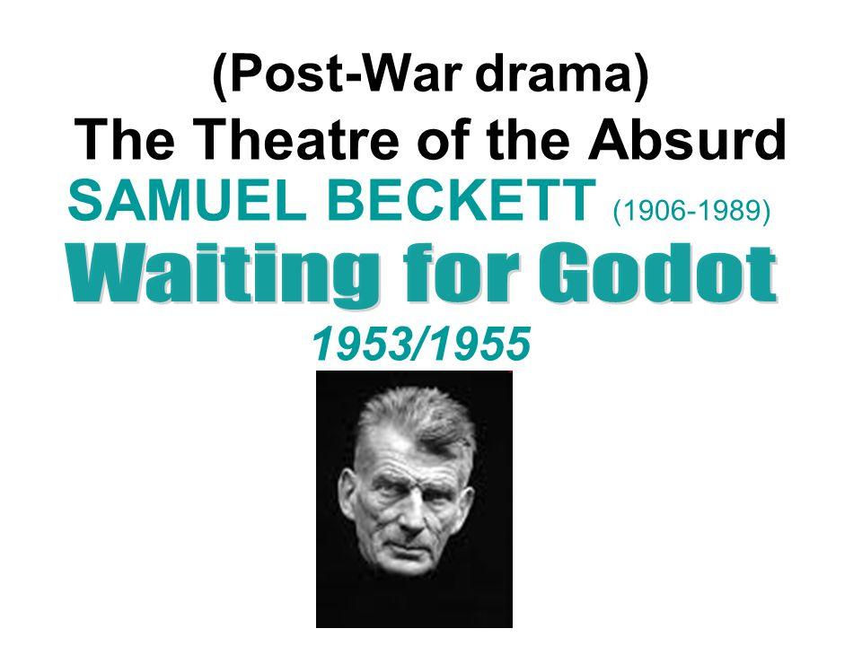 (Post-War drama) The Theatre of the Absurd SAMUEL BECKETT (1906-1989) 1953/1955