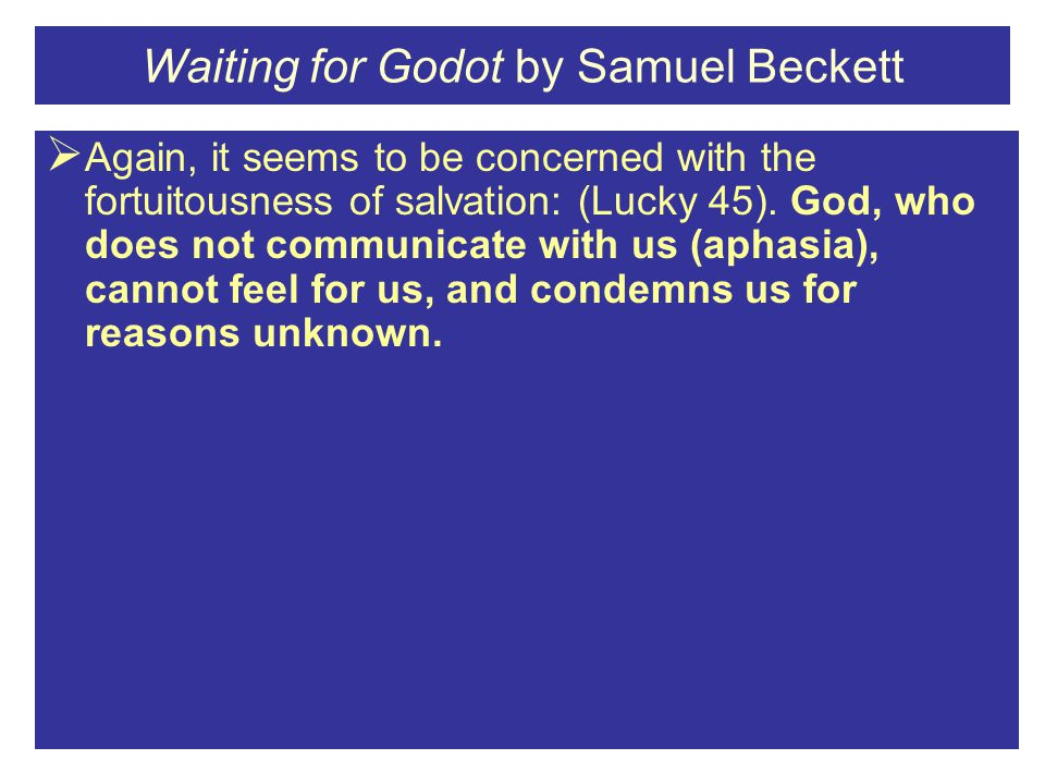 Waiting for Godot by Samuel Beckett  Again, it seems to be concerned with the fortuitousness of salvation: (Lucky 45).