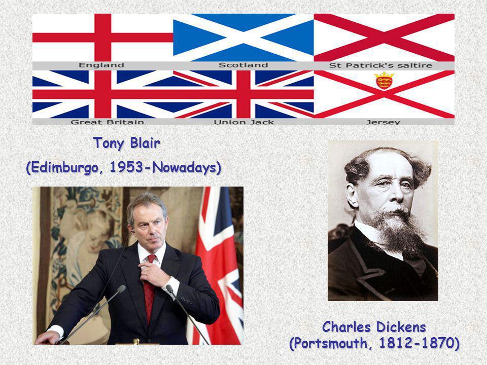 Tony Blair (Edimburgo, 1953-Nowadays) Charles Dickens (Portsmouth, 1812-1870)