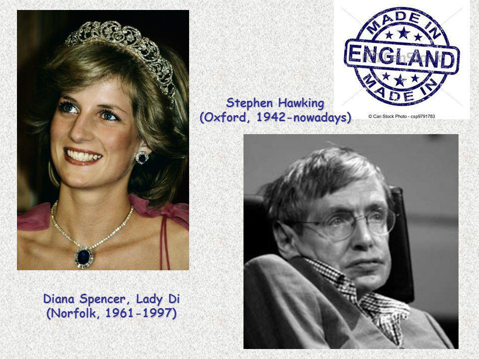 Stephen Hawking (Oxford, 1942-nowadays) Diana Spencer, Lady Di (Norfolk, 1961-1997)