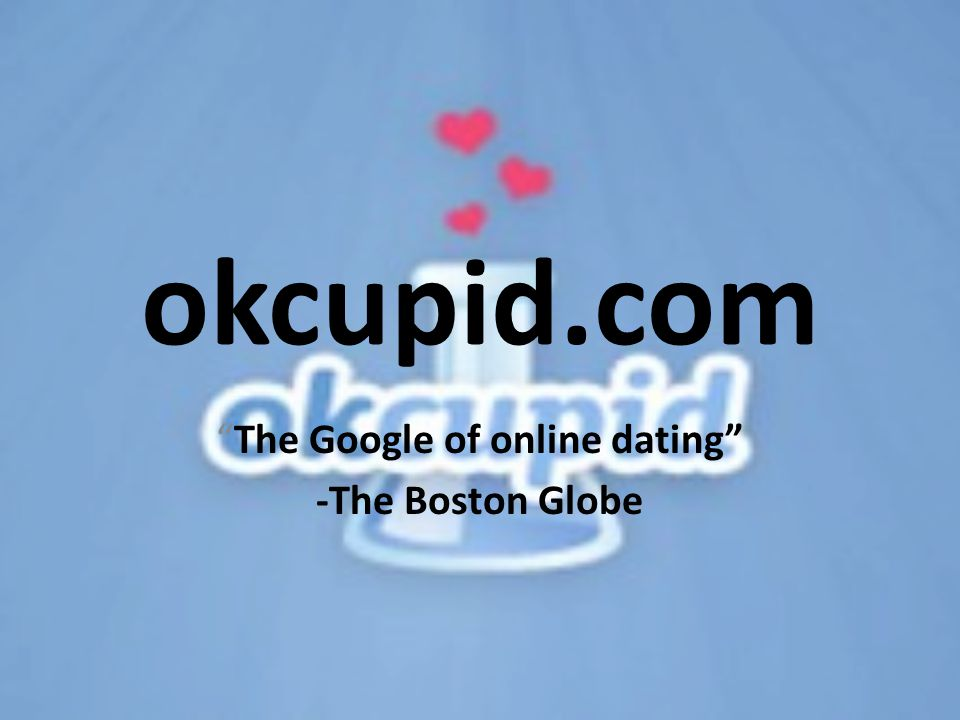 "okcupid.com ""The Google of online dating"" -The Boston Globe"