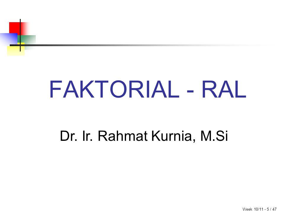 FAKTORIAL - RAL Week 10/11 - 5 / 47 Dr. Ir. Rahmat Kurnia, M.Si