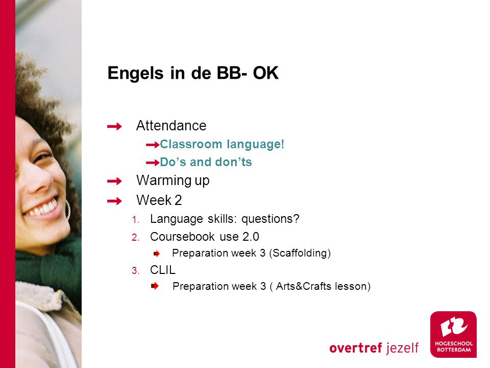 Engels in de BB- OK Attendance Classroom language! Do's and don'ts Warming up Week 2 1. Language skills: questions? 2. Coursebook use 2.0 Preparation
