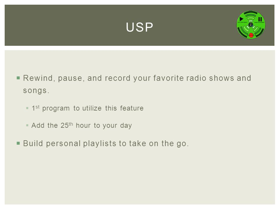 Rewind, pause, and record your favorite radio shows and songs.