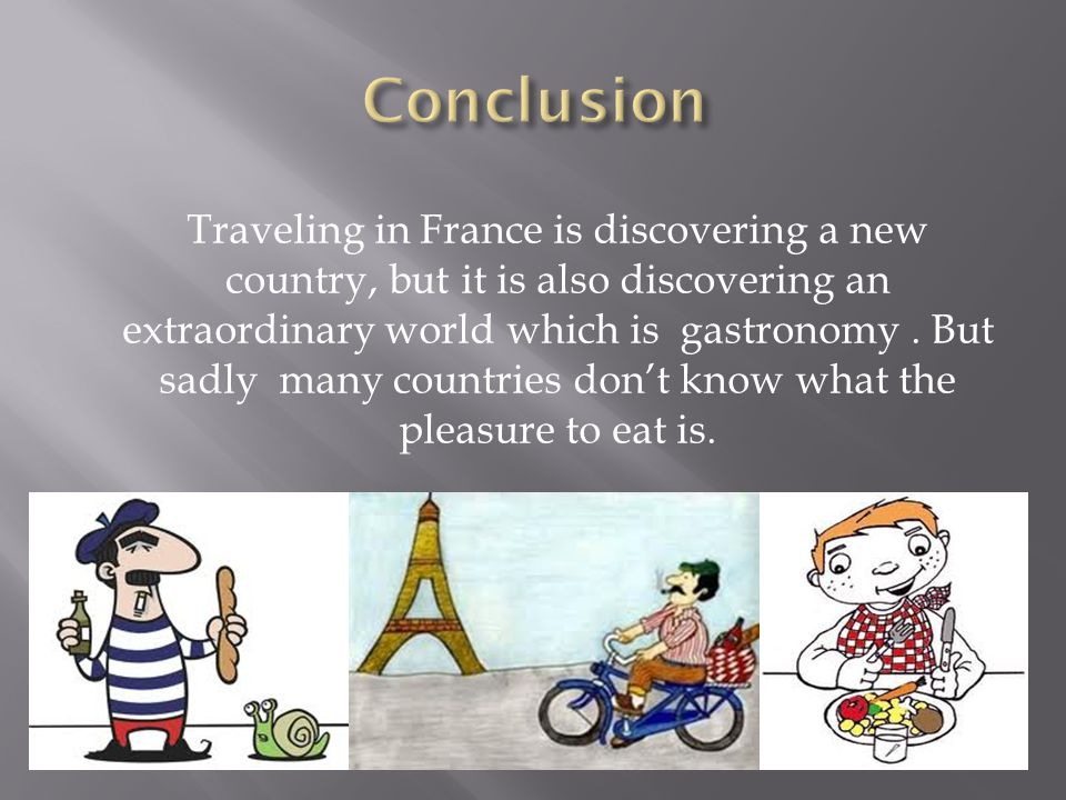 Traveling in France is discovering a new country, but it is also discovering an extraordinary world which is gastronomy.