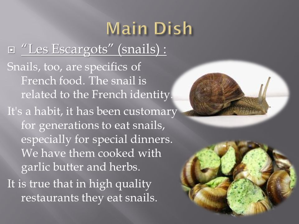  Les Escargots (snails) : Snails, too, are specifics of French food.