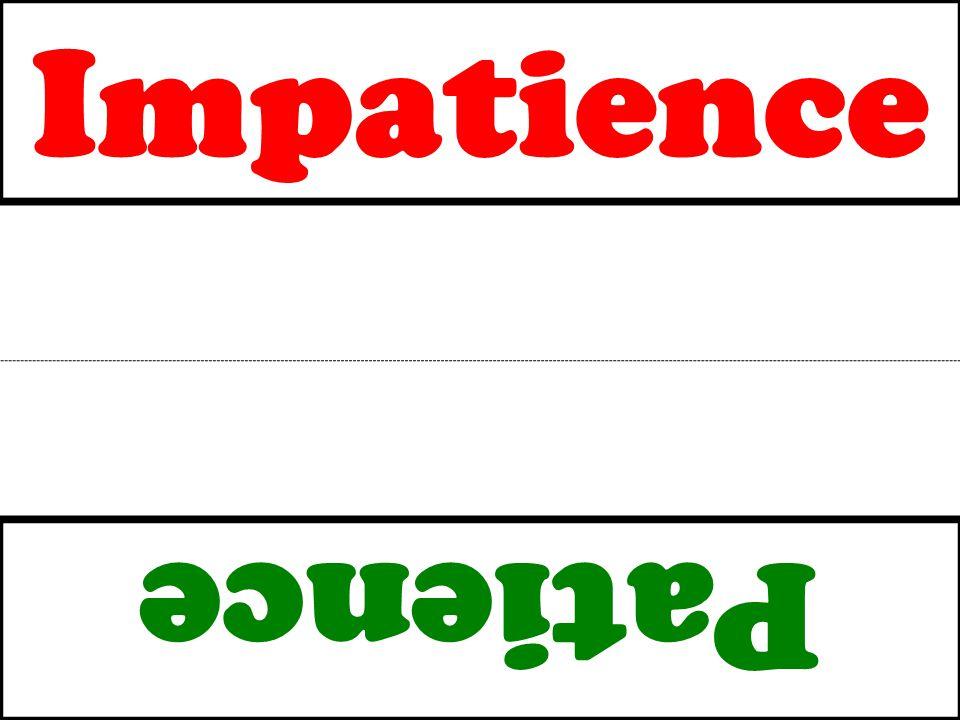 Impatience Patience