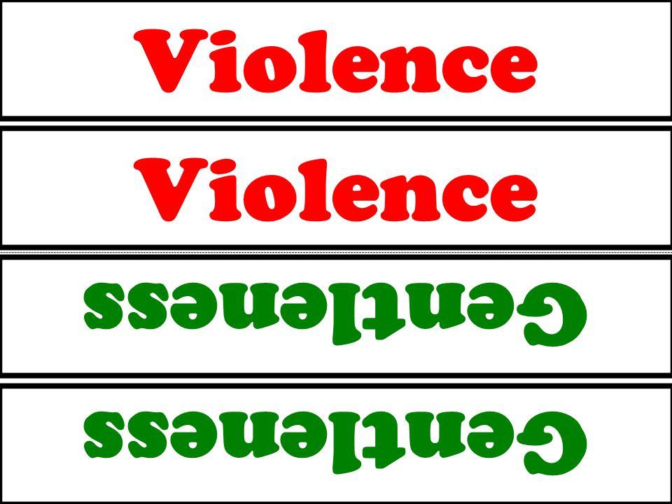 Violence Gentleness Violence Gentleness