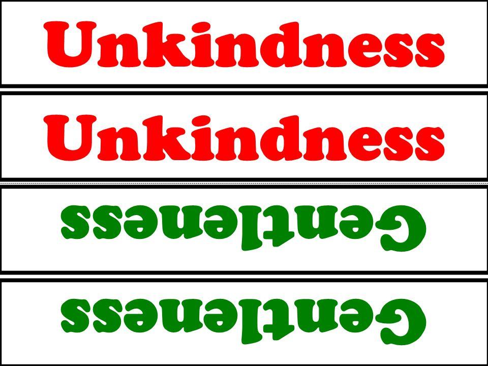 Unkindness Gentleness Unkindness Gentleness
