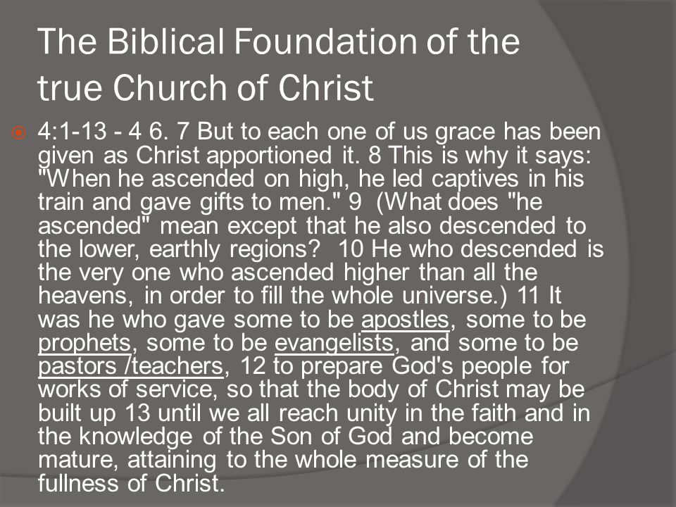 The Biblical Foundation of the true Church of Christ  4:1-13 - 4 6. 7 But to each one of us grace has been given as Christ apportioned it. 8 This is