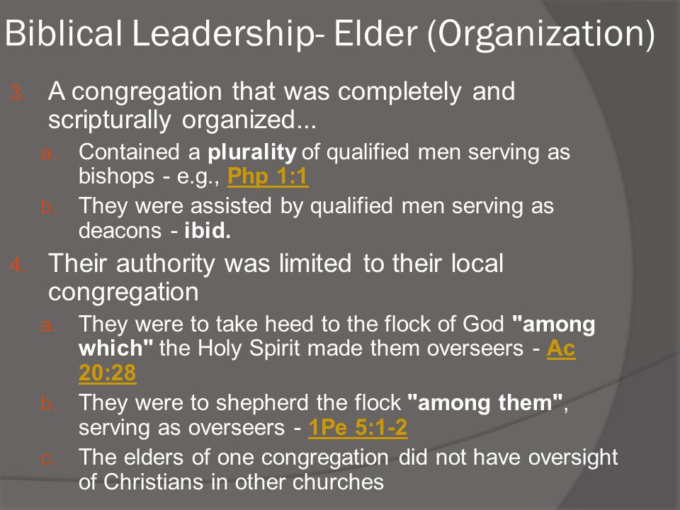 Biblical Leadership- Elder (Organization) 3. A congregation that was completely and scripturally organized... a. Contained a plurality of qualified me