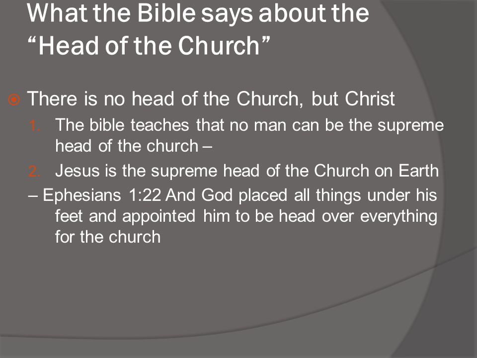 What the Bible says about the Head of the Church  There is no head of the Church, but Christ 1.